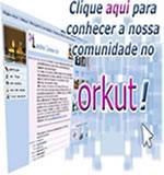Clique aqui para ver nossa comunidade no Orkut